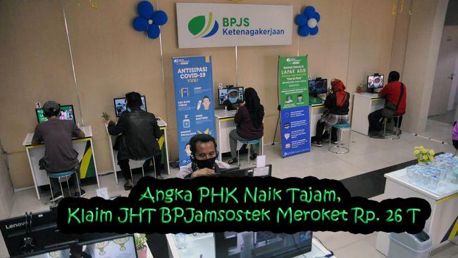 Angka PHK Naik Tajam, Klaim JHT BPJamsostek Meroket Rp. 26 T