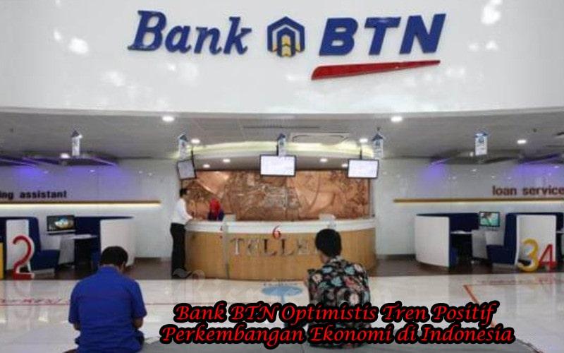Bank BTN Optimistis Tren Positif Perkembangan Ekonomi di Indonesia