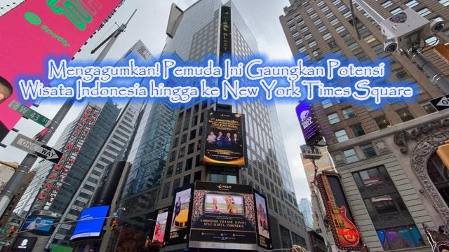 Mengagumkan! Pemuda Ini Gaungkan Potensi Wisata Indonesia hingga ke New York Times Square