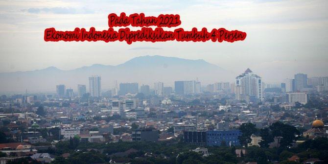 Pada Tahun 2021, Ekonomi Indonesia Diprediksikan Tumbuh 4 Persen