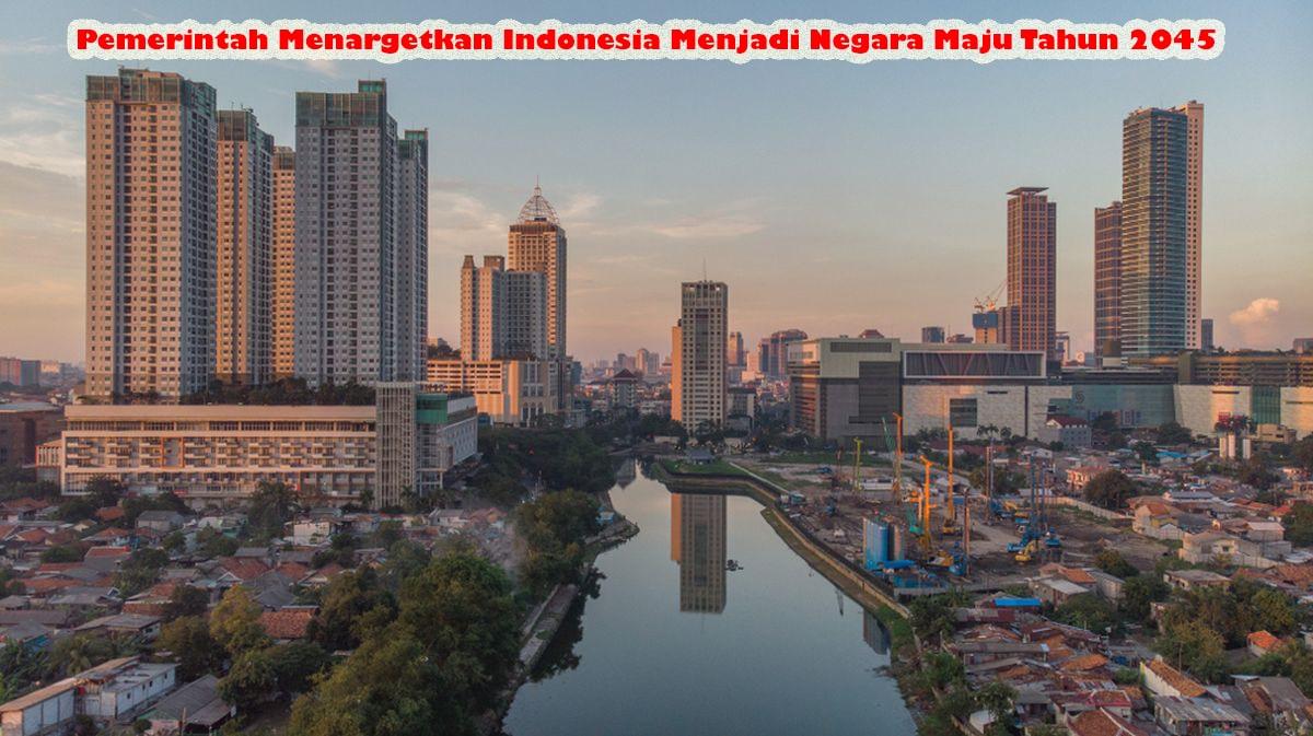 Pemerintah Menargetkan Indonesia Menjadi Negara Maju Tahun 2022