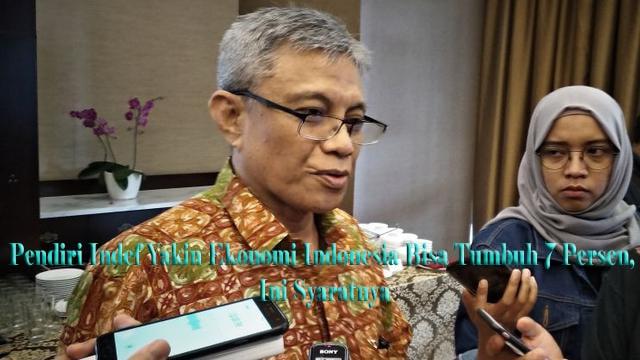 Pendiri Indef Yakin Ekonomi Indonesia Bisa Tumbuh 7 Persen, Ini Syaratnya