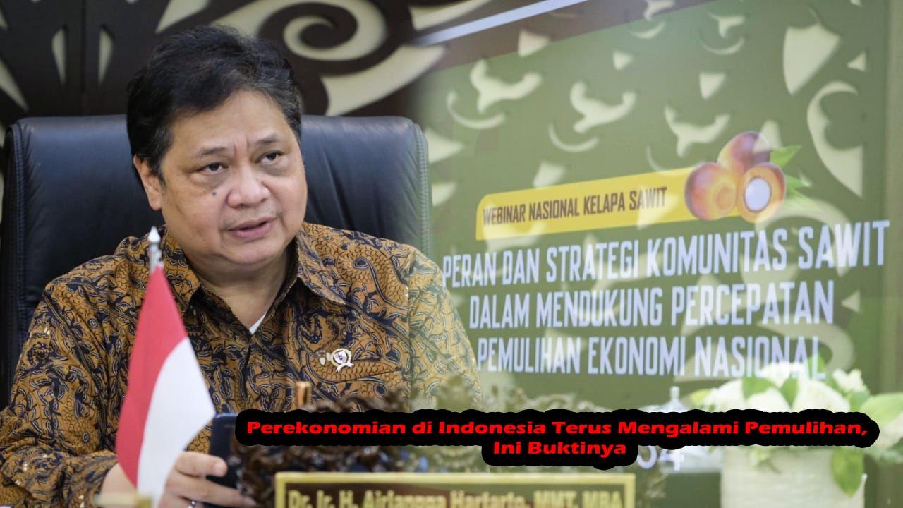 Perekonomian di Indonesia Terus Mengalami Pemulihan, Ini Buktinya