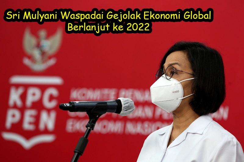 Sri Mulyani Waspadai Gejolak Ekonomi Global Berlanjut ke 2022