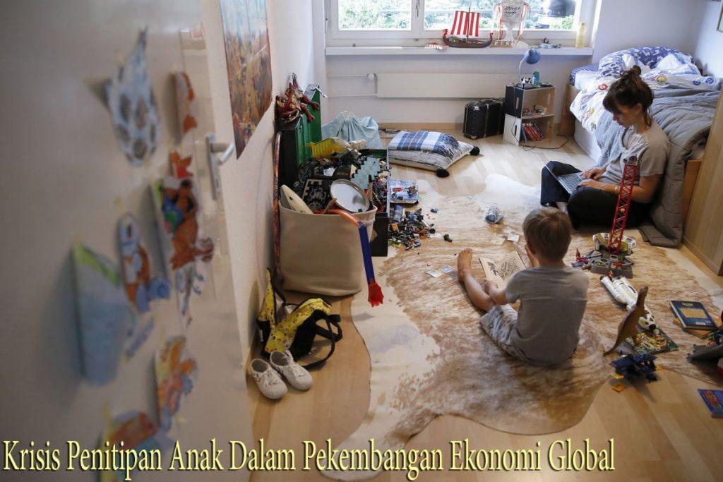 Krisis Penitipan Anak Dalam Pekembangan Ekonomi Global