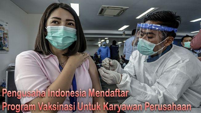 Pengusaha Indonesia Mendaftar untuk Program Vaksinasi Perusahaan